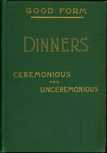 Belle's Entertaining Guide, Good Form Dinners, Ceremonious and Unceremonious